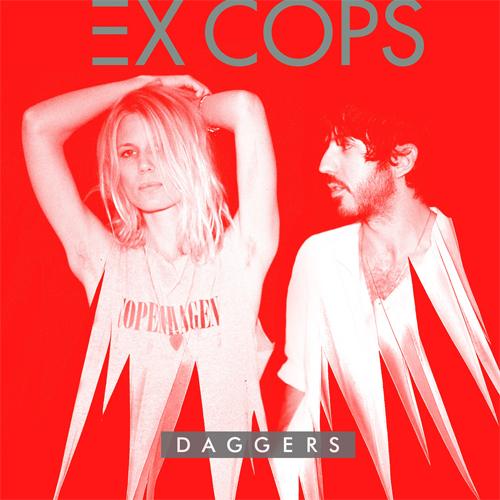 Ex Cops – Daggers