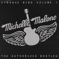 Michelle Malone - Strange Bird Volume 4 The Authorized Bootleg