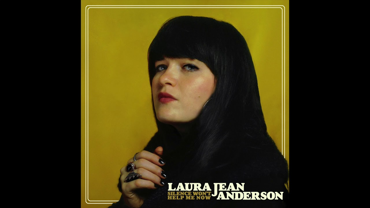 Laura Jean Anderson - Silence Won't Help You Now